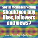 Social Media Marketing - Should you buy likes, followers and views?