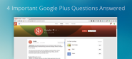 4 Important Google Plus Questions Answered