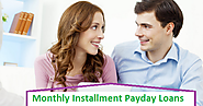 Monthly Installment Payday Loans - A Financial Facility Available With Major Features