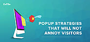 5 Popup Strategies That Will Not Annoy Your Visitors - Exit Bee Blog