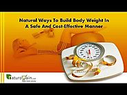 Natural Ways To Build Body Weight In A Safe And Cost-Effective Manner