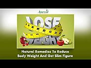 Natural Remedies To Reduce Body Weight And Get Slim Figure