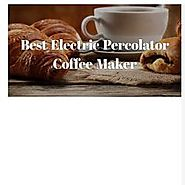 How To Choose The Best Electric Percolator Coffee Maker