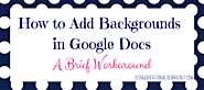 How to Add Backgrounds in Google Docs: A Workaround