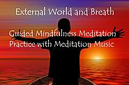 External World and Breath - Guided Mindfulness Meditation Practice with Meditation Music