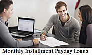 Monthly Installment Payday Loans — Feasible Monetary Support For Meeting Urgent Expenses!