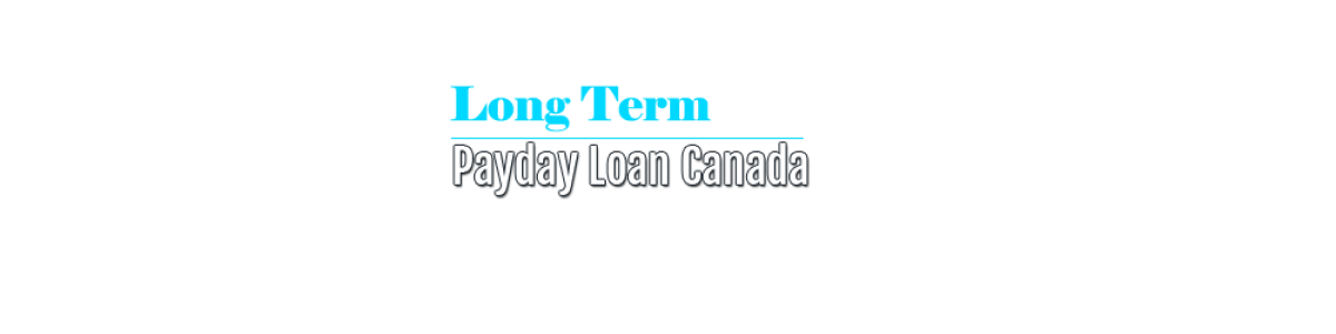 Headline for Long Term Payday Loan Canada