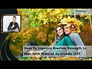 How To Improve Erection Strength In Men With Natural Ayurvedic Oil?