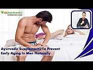 Ayurvedic Supplements To Prevent Early Aging In Men Naturally