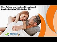 How To Improve Erection Strength And Quality In Males With Herbal Oil?