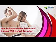 How To Increase Male Power And Stamina With Herbal Remedies?
