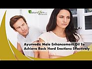 Ayurvedic Male Enhancement Oil To Achieve Rock Hard Erections Effectively