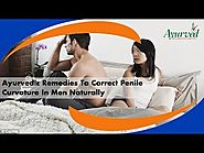 Ayurvedic Remedies To Correct Penile Curvature In Men Naturally