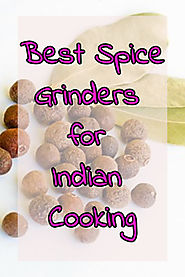 Top 5 Herb and Spice Grinders That Will Add Indian Flavors to Your Meals