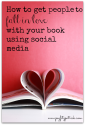 How to Get People Fall in Love with your Book Using Social Media