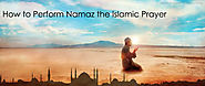 How to Perform Namaz the Islamic Prayer at makkahcalendar.org