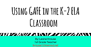 Using GAFE in the K-2 ELA Classroom