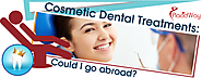 Cosmetic Dental Treatments Could I go abroad