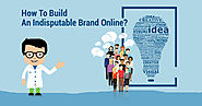 How To Build An Indisputable Brand Online?