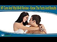 NF Cure And Vital M-40 Review - Know The Facts And Results