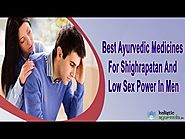 Best Ayurvedic Medicines For Shighrapatan And Low Sex Power In Men