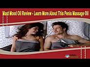 Mast Mood Oil Review - Learn More About This Penis Massage Oil
