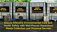Ensure Effective Environmental Care and Health Safety with Well-Proven Hazardous Waste Collection and Disposal Service