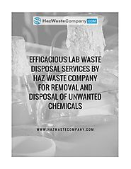 Efficacious lab waste disposal services by haz waste company for removal and disposal of unwanted ch by Haz Waste Com...
