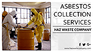 Asbestos Collection Services by Haz Waste Company — For Safe and Healthy Environment throughout California