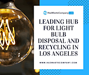Leading Hub for Light Bulb Disposal and Recycling in Los Angeles – Haz Waste Company | Haz Waste Company - The Best W...