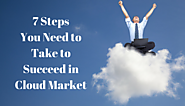 Website at https://www.linkedin.com/pulse/7-steps-you-need-take-succeed-cloud-market-swati-mishra