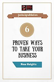 6 Proven Ways to Take Your Franchise Business to New Heights