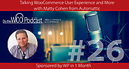 The WP eCommerce Show - Everything WordPress and eCommerce | Talking WooCommerce User Experience with Matty Cohen from Automattic