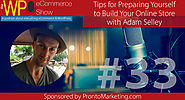 The WP eCommerce Show - Everything WordPress and eCommerce | Tips for Preparing Yourself to Build Your Online Store with Adam Selley