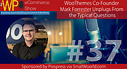 The WP eCommerce Show - Everything WordPress and eCommerce | WooThemes Co-Founder Mark Forrester - A Different Interview