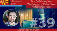 The WP eCommerce Show - Everything WordPress and eCommerce | Tips On Starting Your WooCommerce Online Store with Michael Tieso