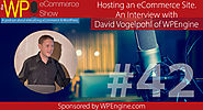 The WP eCommerce Show - Everything WordPress and eCommerce | Hosting an eCommerce Site. Interview with David Vogelpohl of WPEngine
