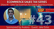 The WP eCommerce Show - Everything WordPress and eCommerce | eCommerce Sales Tax Series: Essentials For Online Small Businesses