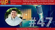 The WP eCommerce Show - Everything WordPress and eCommerce | Selling Organic Tea Online: A Chat with Andy Hayes from Plum Deluxe