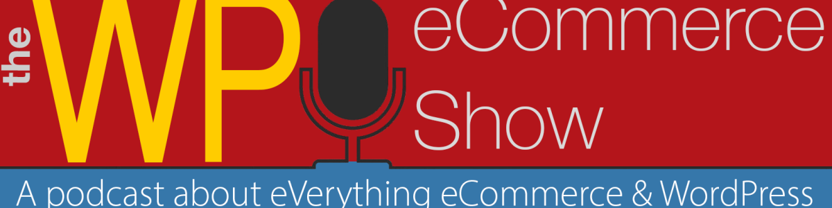 Headline for The WP eCommerce Show - Everything WordPress and eCommerce
