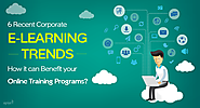 6 Recent Corporate E-Learning Trends: How It Can Benefit Your Online Training Programs?
