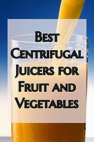 Best Centrifugal Juicers for Fruit and Veg