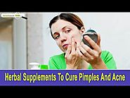 Herbal Supplements To Cure Pimples And Acne In A Cost-Effective Manner