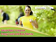 Natural Ways To Improve Energy Levels And Body Stamina In Men And Women