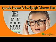 Ayurvedic Treatment For Poor Eyesight That Can Increase Vision Naturally
