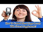 How To Control Blood Sugar Levels With Natural Supplements