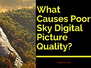 What Causes Poor Sky Digital Picture Quality?