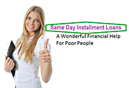 Same Day Installment Loans - Helpful Financial Help to Get Rid of Your All Monetary Crisis