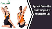 Ayurvedic Treatment For Breast Enlargement To Increase Bosom Size
