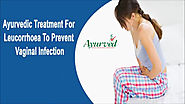 Ayurvedic Treatment For Leucorrhoea To Prevent Vaginal Infection